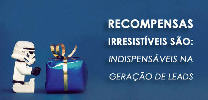 recompensas-irresistiveis-indispensavel-geracao-de-leads